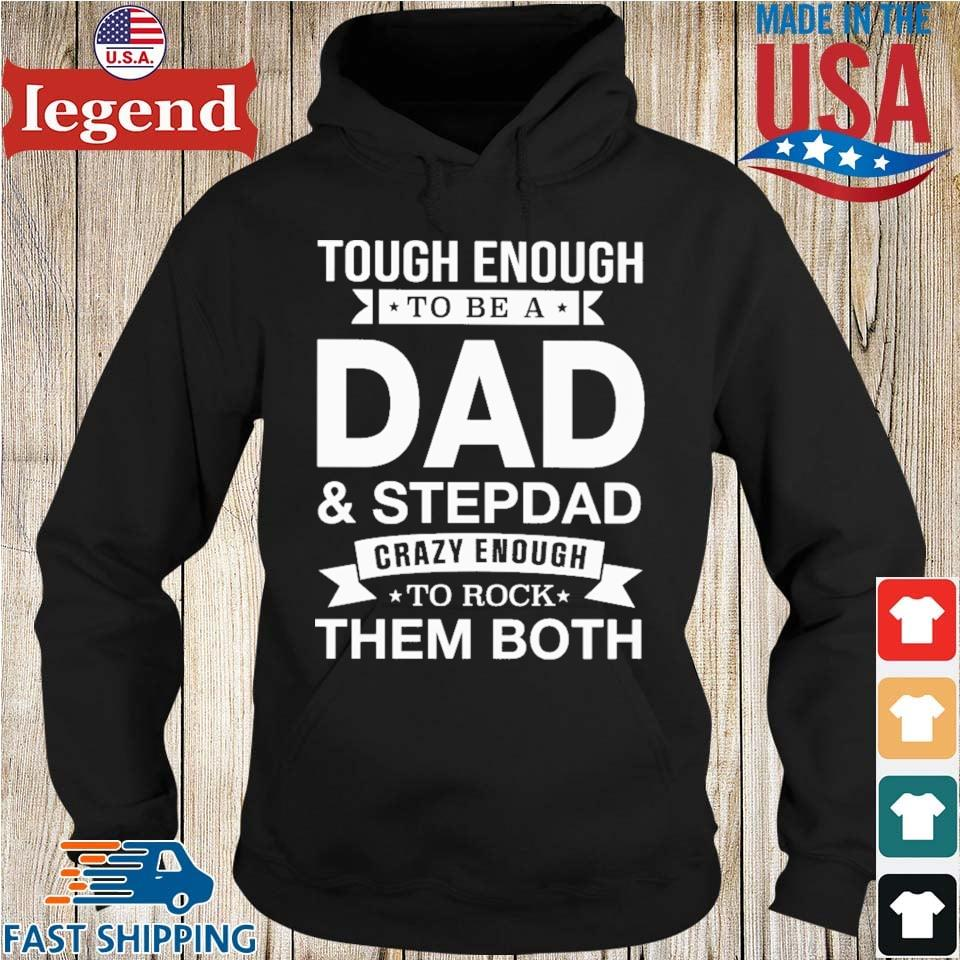 Tough Enough To Be A Dad And Stepdad Crazy Enough To Rock Them Both Shirt Hoodie den-min