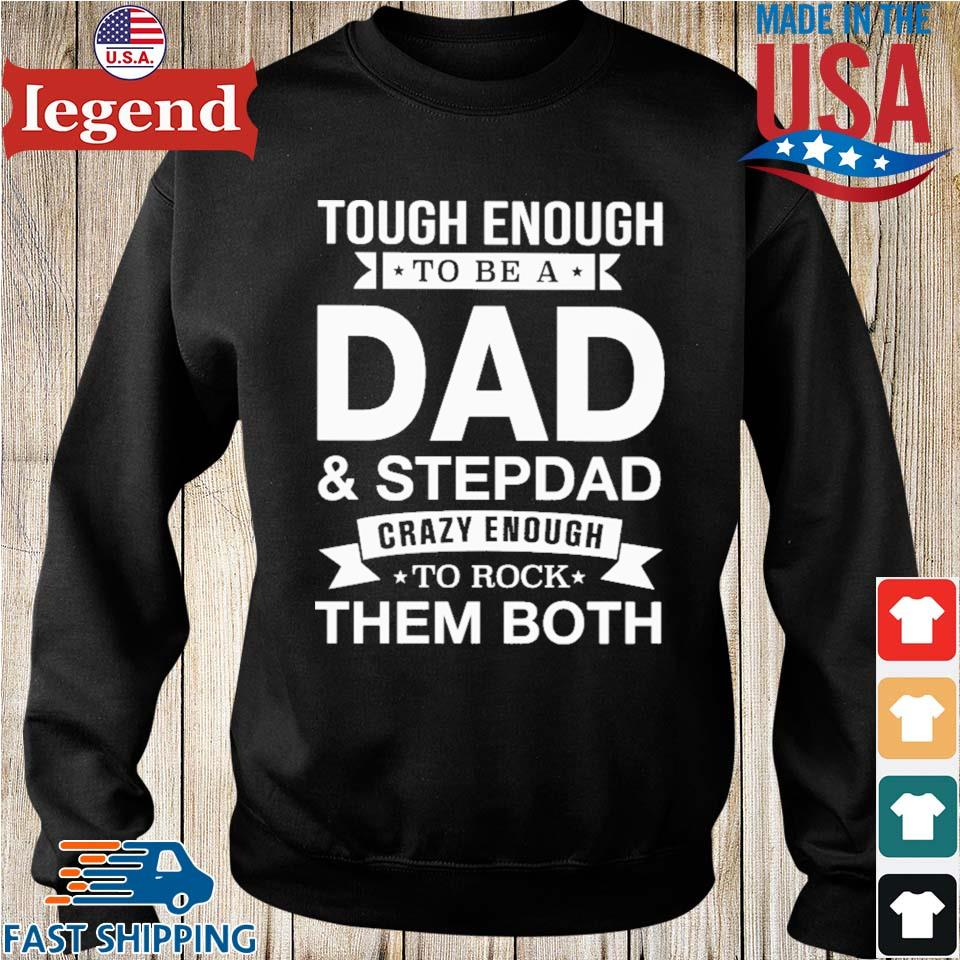 Tough Enough To Be A Dad And Stepdad Crazy Enough To Rock Them Both Shirt Sweater den-min