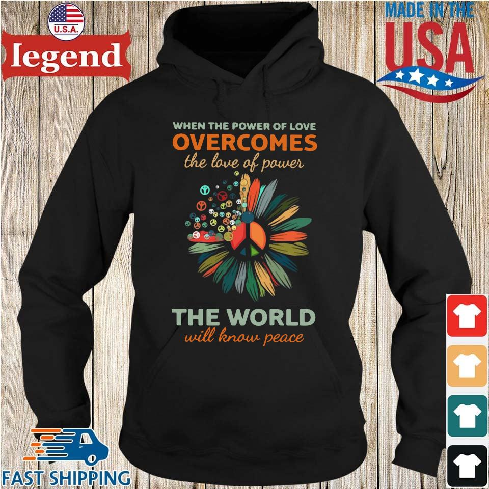 When the power of love overcomes the love of power the world will know peace Hoodie den-min