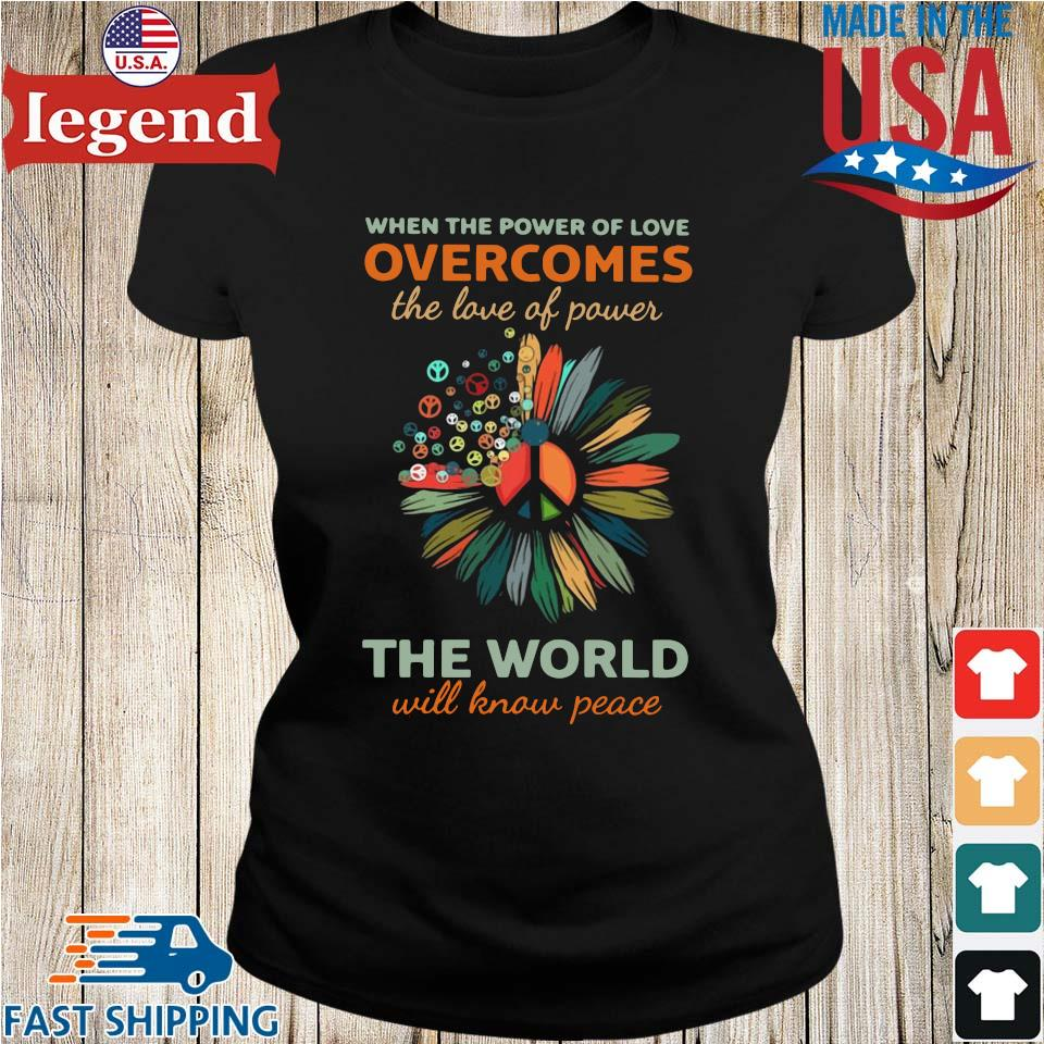 When the power of love overcomes the love of power the world will know peace Ladies den-min