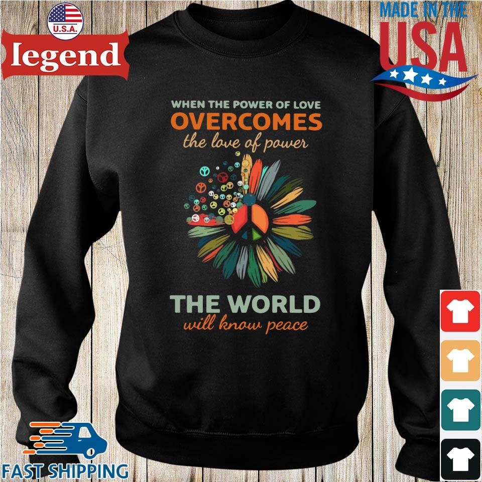 When the power of love overcomes the love of power the world will know peace Sweater den-min