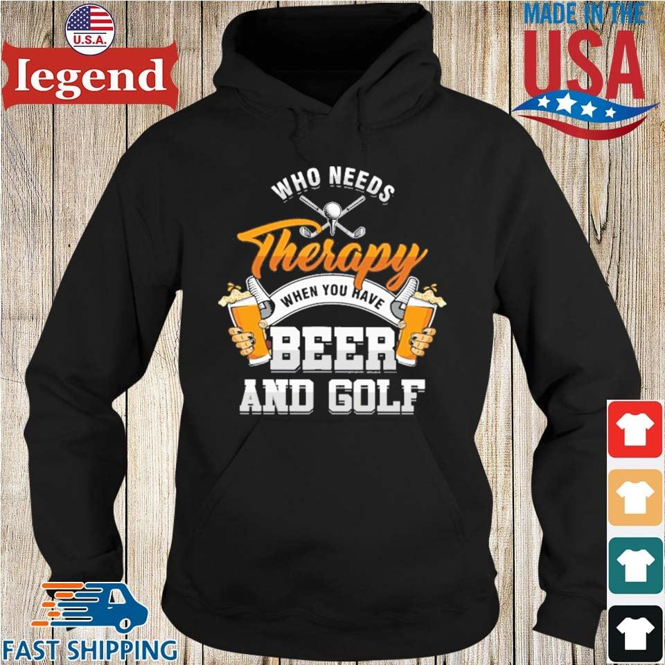 Who needs therapy when you have beer and golf Hoodie den-min