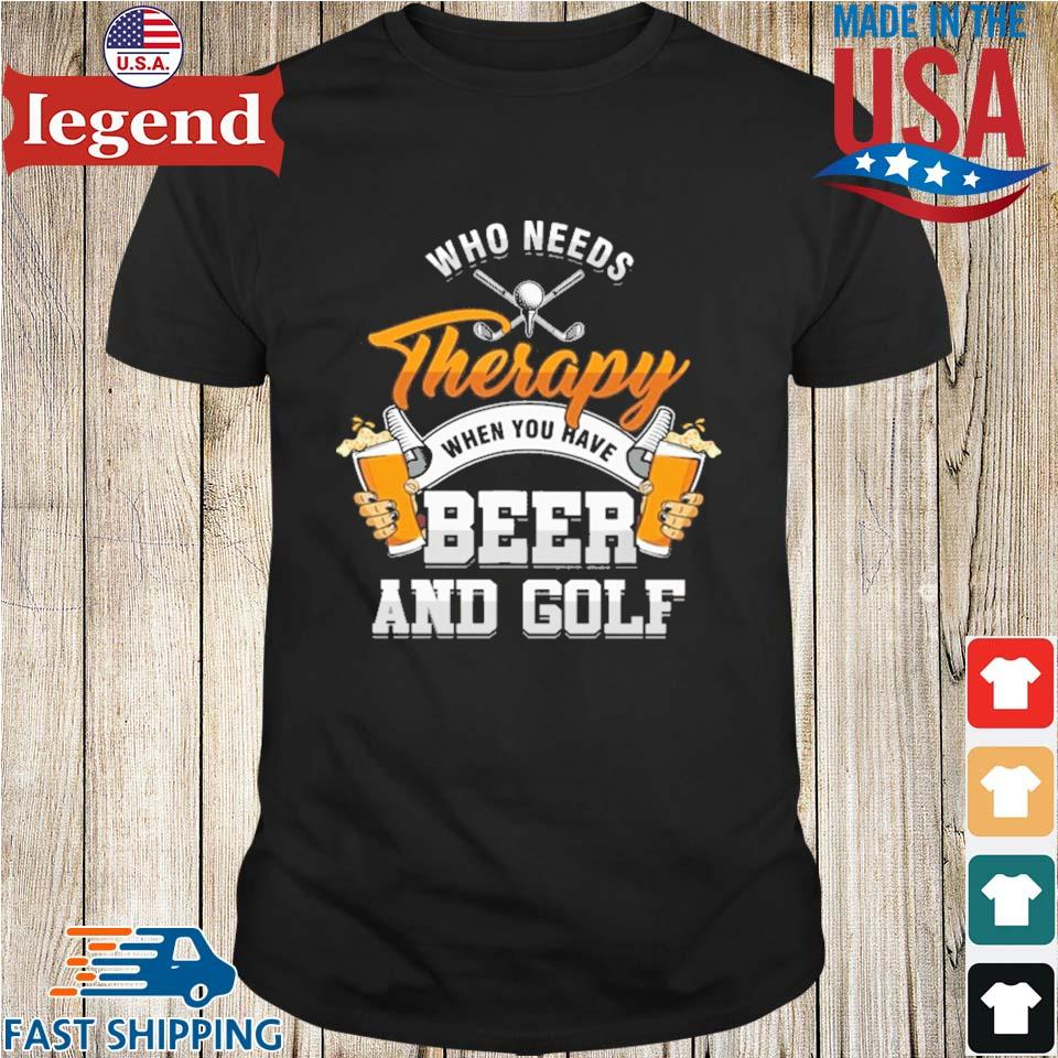 Who needs therapy when you have beer and golf shirt