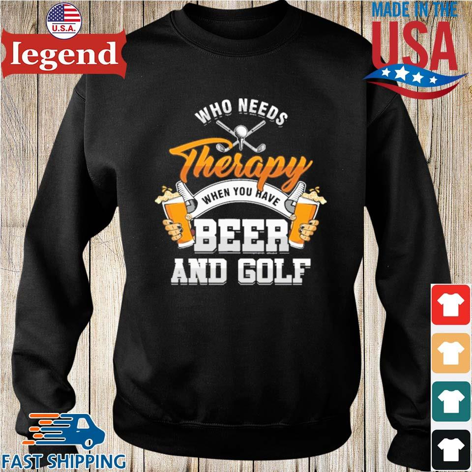 Who needs therapy when you have beer and golf Sweater den-min