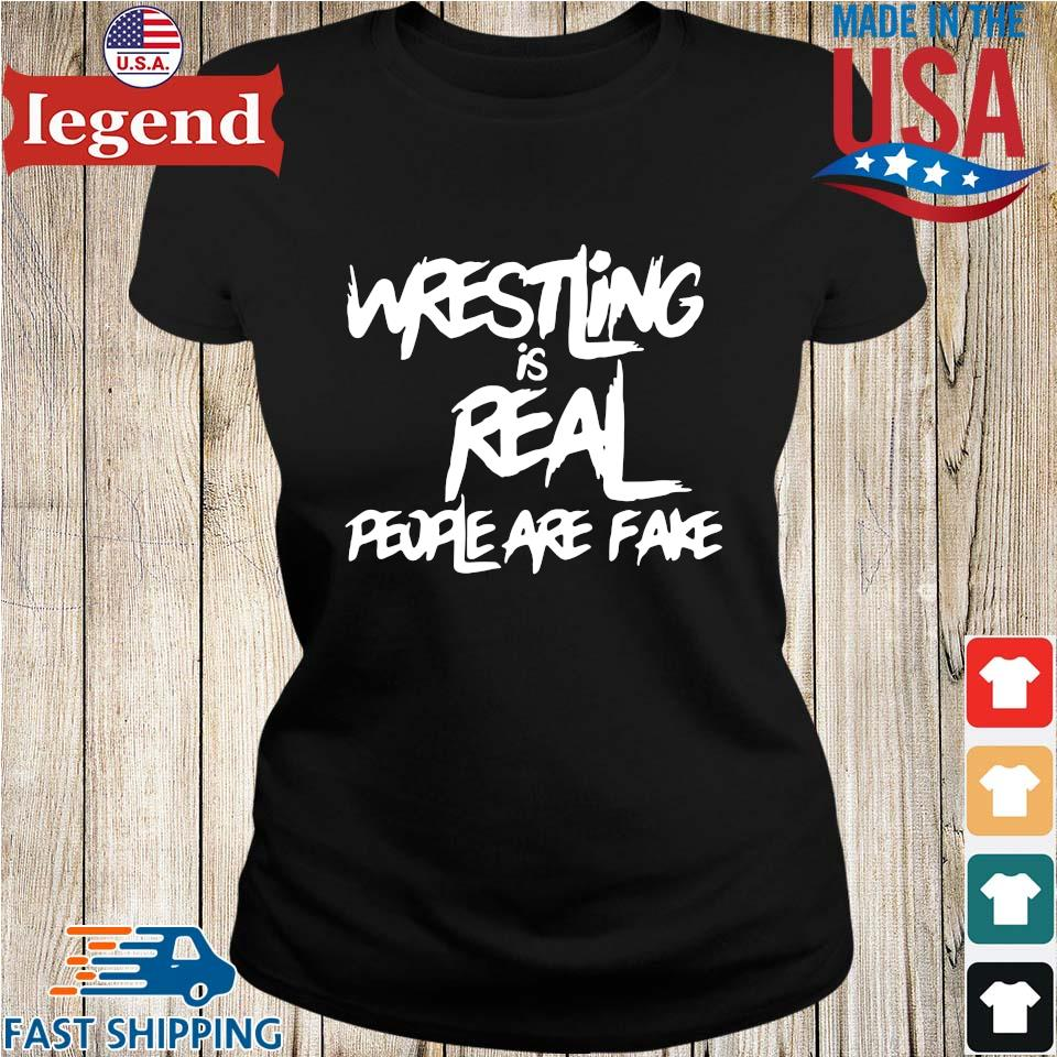 Wrestling is real people are fake Ladies den-min